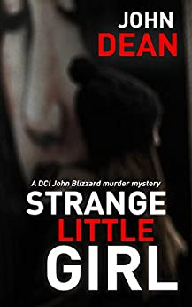 STRANGE LITTLE GIRL: A DCI John Blizzard murder mystery (English Edition) de [Dean, John]