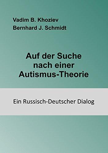Auf der Suche nach einer Autismus-Theorie: Ein Russisch-Deutscher Dialog von [Khoziev, Vadim B., Schmidt, Bernhard J.]