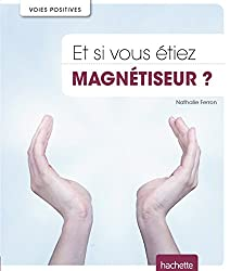 Et si vous étiez magnétiseur ?