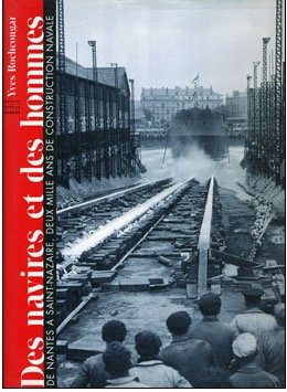 Des navires et des hommes : De Nantes à Saint-Nazaire, deux mille ans de construction navale