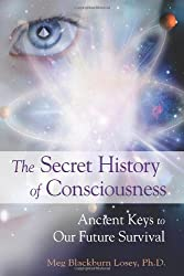 Secret History Of Consciousness: Ancient Keys to Our Future Survival by Meg Blackburn Losey (2010-09-18)