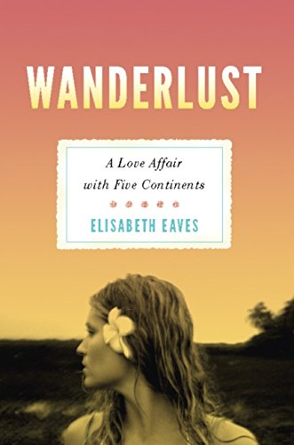 Wanderlust: A Love Affair with Five Continents (English Edition) por Elisabeth Eaves