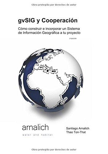 gvSIG y Cooperación Cómo construir e incorporar un Sistema de Información Geográfica a tu proyecto por Santiago Arnalich