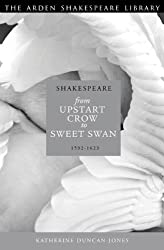 Shakespeare: Upstart Crow to Sweet Swan: The Evolution of His Image: 1592-1623 (Arden Shakespeare Library)