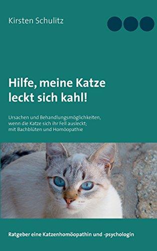 Hilfe, meine Katze leckt sich kahl!: Ursachen und Behandlungsmöglichkeiten, wenn die Katze sich ihr Fell ausleckt; mit Bachblüten und Homöopathie