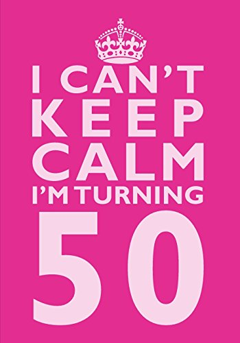 I Can't Keep Calm I'm Turning 50 Birthday Gift Notebook (7 x 10 Inches): Novelty Gag Gift Book for Women Turning 50 (50th Birthday Present) (Humorous ... Sisters, Aunts, Best Friends Or Coworkers)