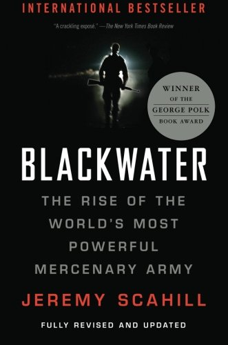 Blackwater: The Rise of the World's Most Powerful Mercenary Army [Revised and Updated]
