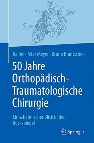50 Jahre Orthopädisch-Traumatologische Chirurgie: Ein schelmischer Blick in den Rückspiegel