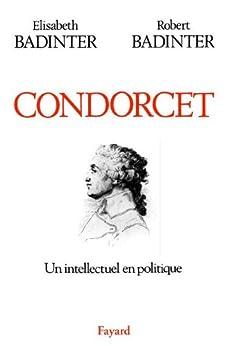 Condorcet : Un intellectuel en politique (1743-1794) (Biographies Historiques) par [Badinter, Elisabeth, Badinter, Robert]