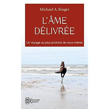 L'âme délivrée : Un voyage au plus profond de nous-même