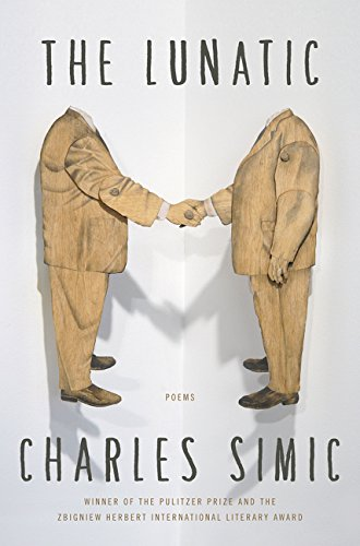 The Lunatic: Poems por Charles Simic
