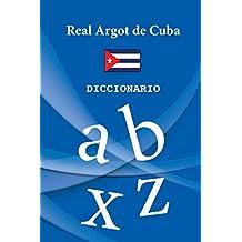 Real Argot de Cuba: Diccionario Oficial de la Jerga Cubana. (Editorial B.R.A.G.(R) / Diccionario Cuba)