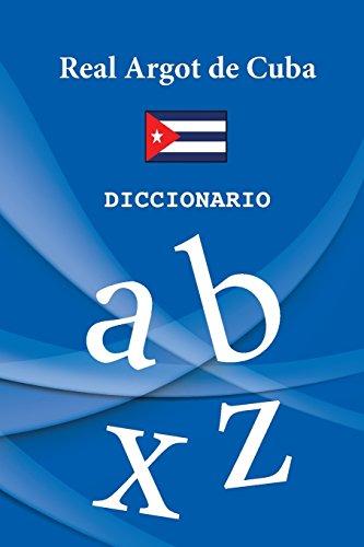 Real Argot de Cuba: Diccionario oficial de la jerga cubana. (Editorial B.R.A.G. / Diccionario Cuba) por Brayan  Raul Abreu GIL