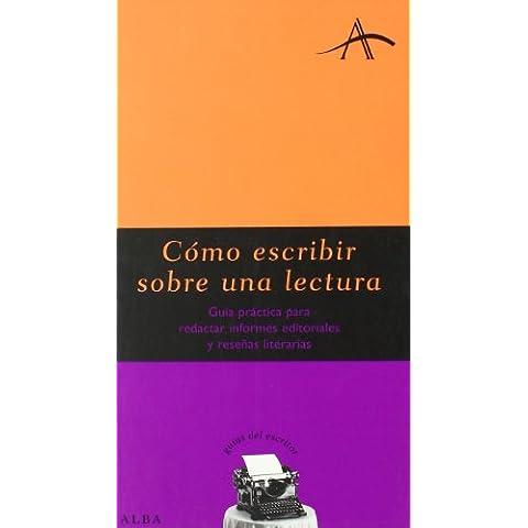 Cómo escribir sobre una lectura: Guía práctica para redactar informes editoriales y reseñas literarias (Guías del escritor)
