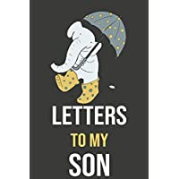 Letters To My Son: Mother To Son Notebook, Father To Son Journal: Awesome Novelty Gift Diary: Write Down Precious Moments Memories Now And Read Them Later, Cute Elephant With Umbrella