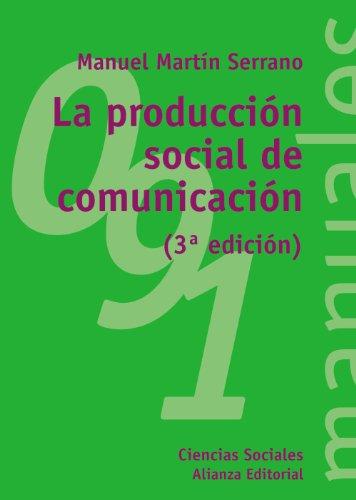 La producción social de comunicación (El Libro Universitario - Manuales) por Manuel Martín Serrano
