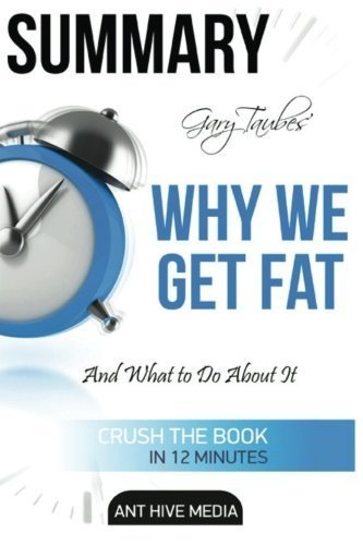 Gary Taubes' Why We Get Fat: And What to Do About It Summary by Ant Hive Media (2016-04-07)
