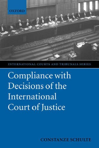 Compliance with Decisions of the International Court of Justice (THE INTERNATIONAL COURTS & TRIBUNALS SERIES) by Constanze Schulte (2004-11-18)