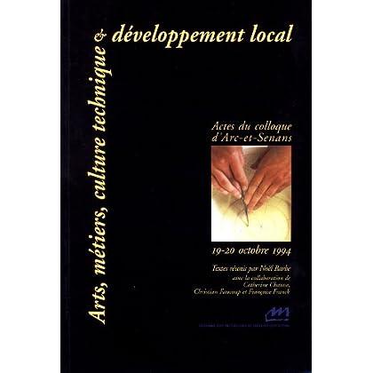 Arts, métiers, culture technique et développement local : Actes du colloque d'Arc-et-Senans, 19-20 octobre 1994