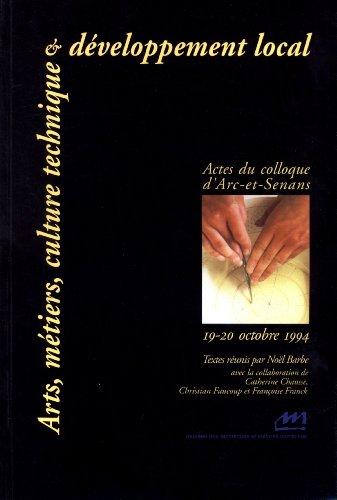 Arts, métiers, culture technique et développement local : Actes du colloque d'Arc-et-Senans, 19-20 octobre 1994 par Noël Barbe
