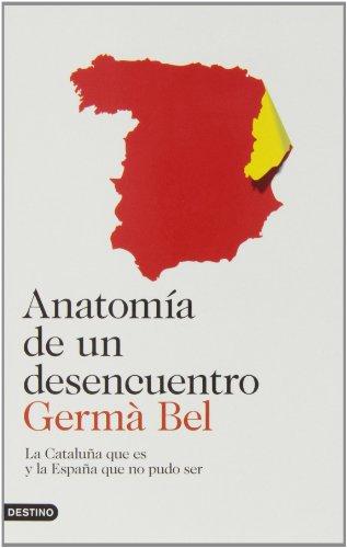 Anatomía de un desencuentro: La Cataluña que es y la España que no pudo ser (Imago Mundi) por Germà Bel