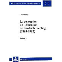 La conception de l'éducation de Friedrich Liebling (1893-1982) (Europäische Hochschulschriften/European University Studies/Publications Universitaires Européennes)
