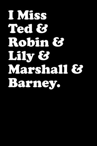 I Miss Ted & Robin & Lily & Marshall & Barney (6x9 Journal): Lightly Lined, 120 Pages, Perfect for Notes, Journaling, Mother's Day and Christmas