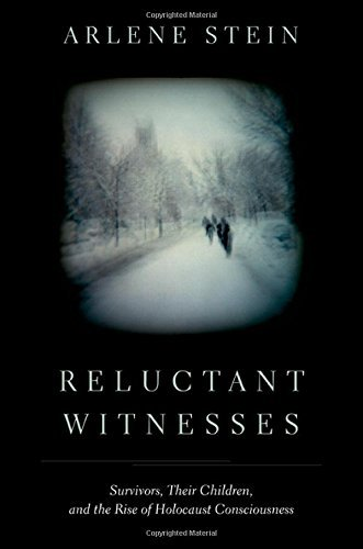 Reluctant Witnesses: Survivors, Their Children, and the Rise of Holocaust Consciousness: Written by Arlene Stein, 2014 Edition, Publisher: OUP USA [Hardcover]