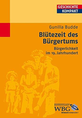 Blütezeit des Bürgertums: Bürgerlichkeit im 19. Jahrhundert (Geschichte kompakt)