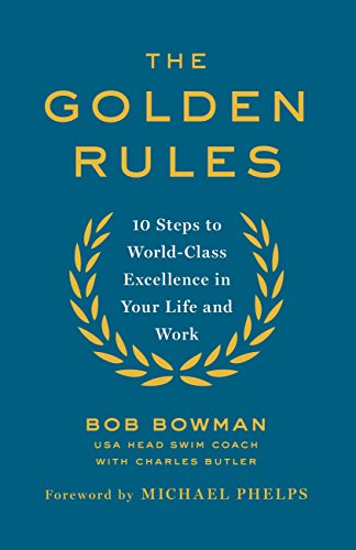 The Golden Rules: 10 Steps to World-Class Excellence in Your Life and Work (English Edition) -
