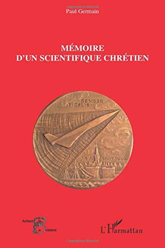 Mémoire d'un scientifique chrétien par  Paul Germain