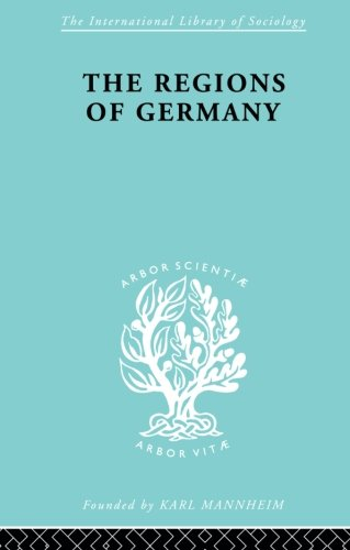 The Regions of Germany: A Geographical Interpretation (International Library of Sociology)