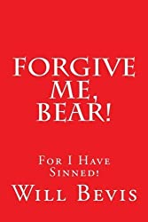 Forgive Me, Bear!: An Open Letter to Coach Paul Bear Bryant Asking Forgiveness For My SIns. by Will Bevis (2013-08-10)