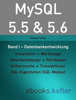 MySQL 5.5 & 5.6 -- Band I: Datenbankentwicklung von [Kofler, Michael]