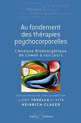 Aux fondements des thérapies psychocorporelles : L'analyse bioénergétique de Lowen à nos jours par Guy Tonella, Vita Heinrich-Clauer, Collectif