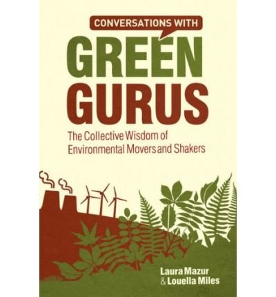 conversations-with-green-gurus-the-collective-wisdom-of-environmental-movers-and-shakers-author-laur