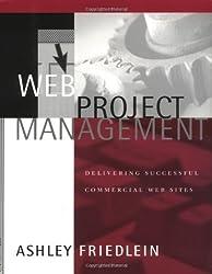 Web Project Management: Delivering Successful Commercial Web Sites
