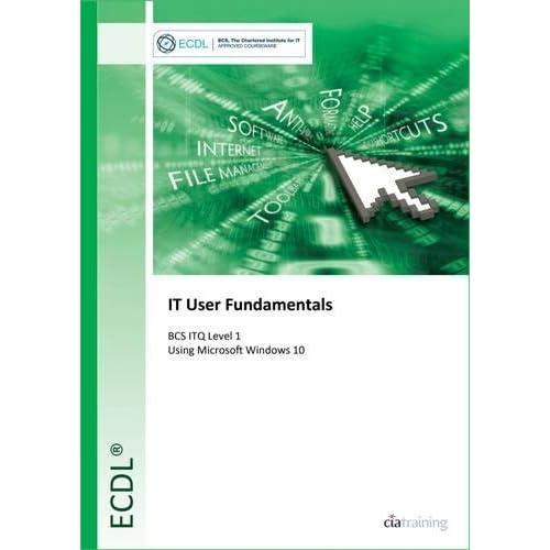 ECDL IT User Fundamentals Using Windows 10 (BCS ITQ Level 1) by Cia Training Ltd (2016-02-01)