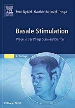 Basale Stimulation: Wege in der Pflege Schwerstkranker