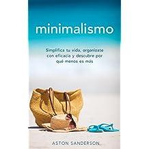 Minimalismo: Simplifica tu vida, organizate con eficacia y descubre por qué menos es más con una vida minimalista (Spanish Edition)