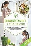Schwangerschaft Ernährung: Das Schwangerschaft Kochbuch & Ratgeber mit 150 schnellen, gesunden Rezepten während der…