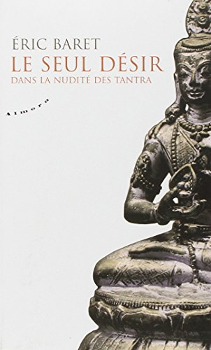 Le seul désir : Dans la nudité des tantra