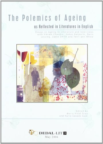 The Polemics of Ageing as Reflected in Literatures in English.: Essays on Ageing in Literature and Interviews with Vikram Chandra, James Halperin, ... and Terri-Ann White (Fuera de colección)