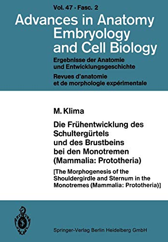 Die Frühentwicklung des Schultergürtels und des Brustbeins bei den Monotremen (Mammalia: Prototheria) (Advances in Anatomy, Embryology and Cell Biology (47/2))