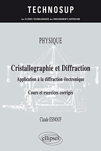 PHYSIQUE - Cristallographie et diffraction - Application  la diffraction lectronique - Cours et exercices corrigs (niveau B)