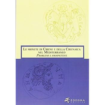 Le Monete Di Cirene E Della Cirenaica Nel Mediterraneo. Problemi E Prospettive