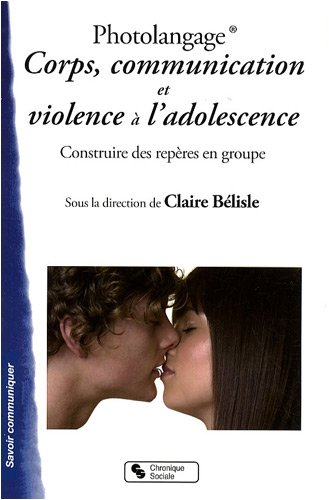 Photolangage Corps, communication et violence à l'adolescence : Apprendre à penser sa sexualité à l'adolescence - Construire des repères en groupe
