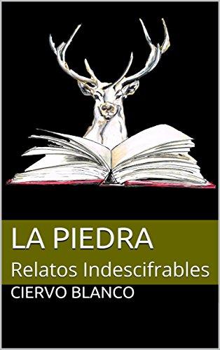 La Piedra: Relatos Indescifrables (Bramidos de Ciervo Blanco nº 6) por Ciervo Blanco