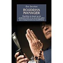 Bouddha manager : Équilibrer et réussir sa vie professionnelle et sa vie privée grâce aux enseignements du bouddhisme