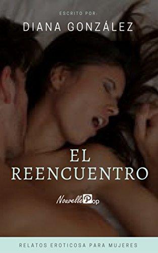 Relatos Eroticos para Mujeres: El reencuentro por Diana González